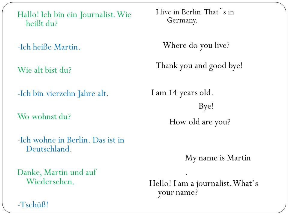 Hallo.Ich bin ein Journalist. Wie heißt du. -Ich heiße Martin.