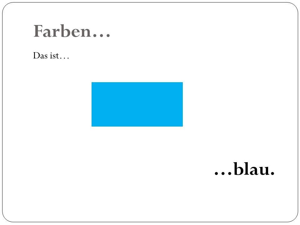 Farben… Das ist… …blau.