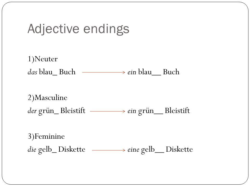 Adjective endings 1)Neuter das blau_ Buchein blau__ Buch 2)Masculine der grün_ Bleistiftein grün__ Bleistift 3)Feminine die gelb_ Disketteeine gelb__