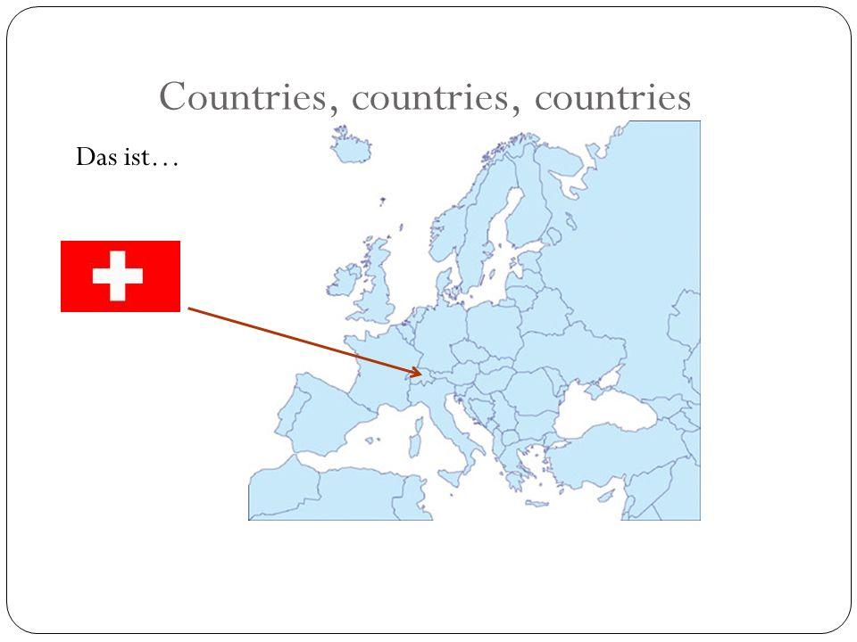 Countries, countries, countries Das ist…
