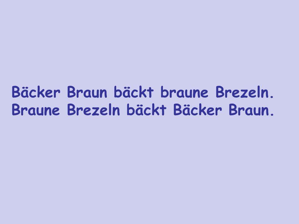 Bäcker Braun bäckt braune Brezeln. Braune Brezeln bäckt Bäcker Braun.