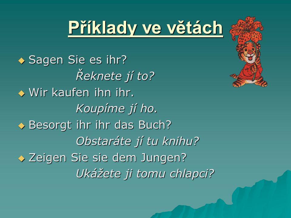 Příklady ve větách Sagen Sie es ihr. Řeknete jí to.