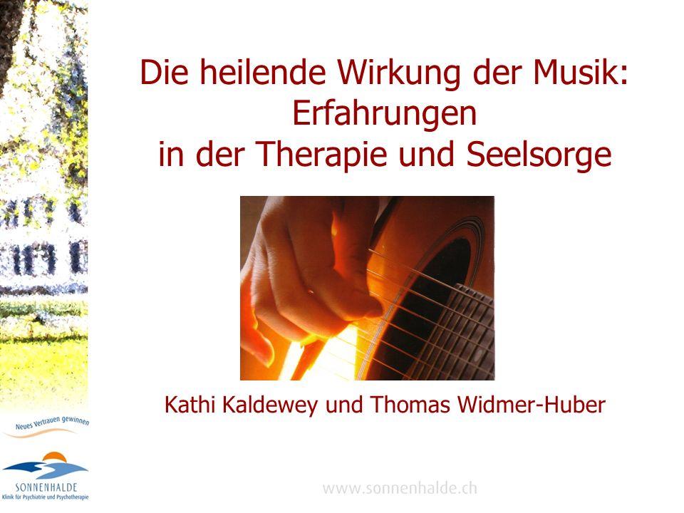Die heilende Wirkung der Musik: Erfahrungen in der Therapie und Seelsorge Kathi Kaldewey und Thomas Widmer-Huber