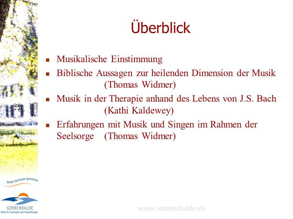 Überblick Musikalische Einstimmung Biblische Aussagen zur heilenden Dimension der Musik (Thomas Widmer) Musik in der Therapie anhand des Lebens von J.S.