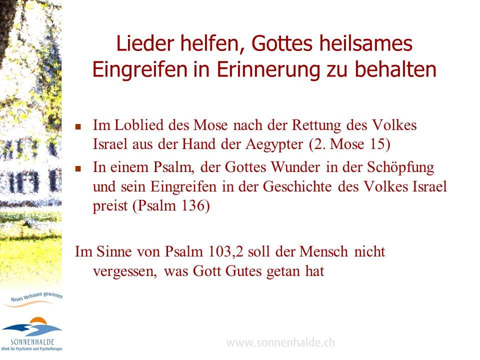 Lieder helfen, Gottes heilsames Eingreifen in Erinnerung zu behalten Im Loblied des Mose nach der Rettung des Volkes Israel aus der Hand der Aegypter (2.