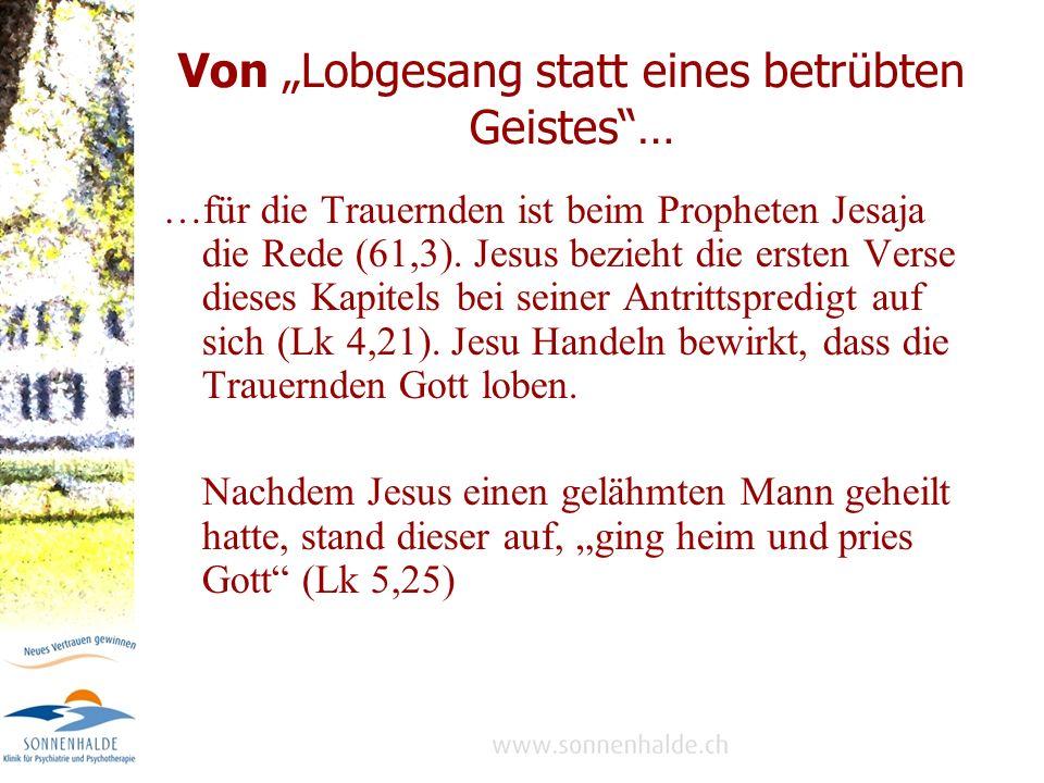 Von Lobgesang statt eines betrübten Geistes… …für die Trauernden ist beim Propheten Jesaja die Rede (61,3).