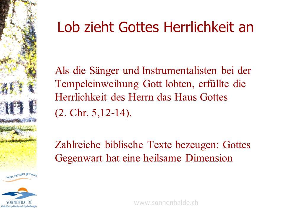 Lob zieht Gottes Herrlichkeit an Als die Sänger und Instrumentalisten bei der Tempeleinweihung Gott lobten, erfüllte die Herrlichkeit des Herrn das Haus Gottes (2.