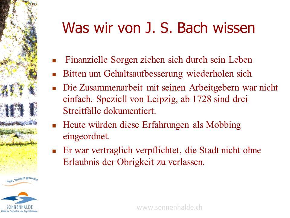 Was wir von J.S. Bach wissen Sein Umgang war jedermann angenehm und oft sehr erbaulich.
