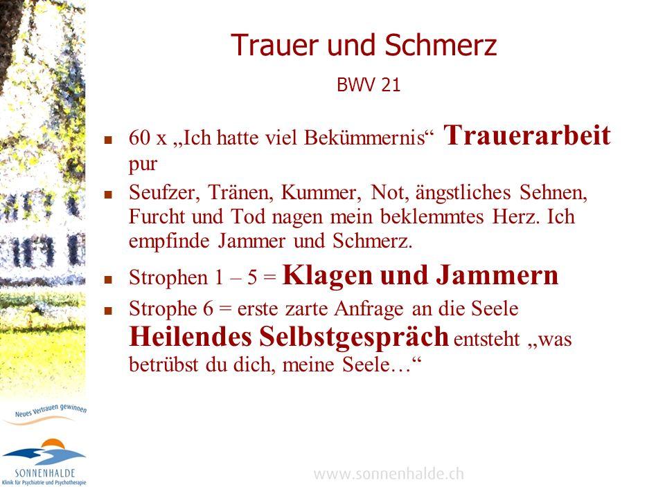 Trauer und Schmerz BWV 21 60 x Ich hatte viel Bekümmernis Trauerarbeit pur Seufzer, Tränen, Kummer, Not, ängstliches Sehnen, Furcht und Tod nagen mein beklemmtes Herz.