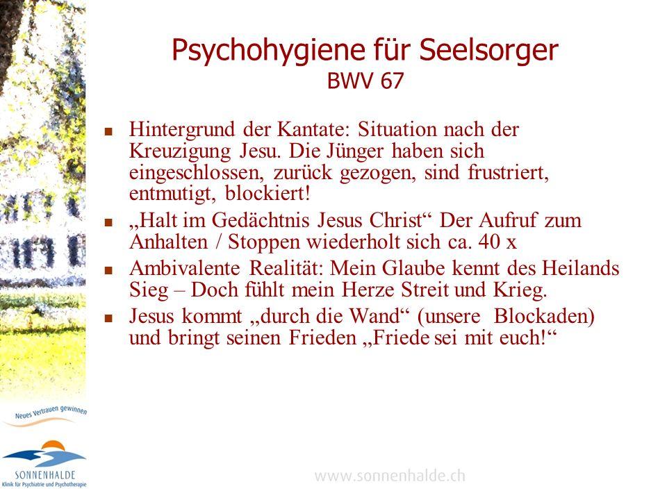 Psychohygiene für Seelsorger BWV 67 Hintergrund der Kantate: Situation nach der Kreuzigung Jesu.