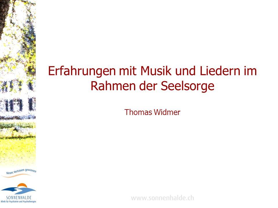 Erfahrungen mit Musik und Liedern im Rahmen der Seelsorge Thomas Widmer