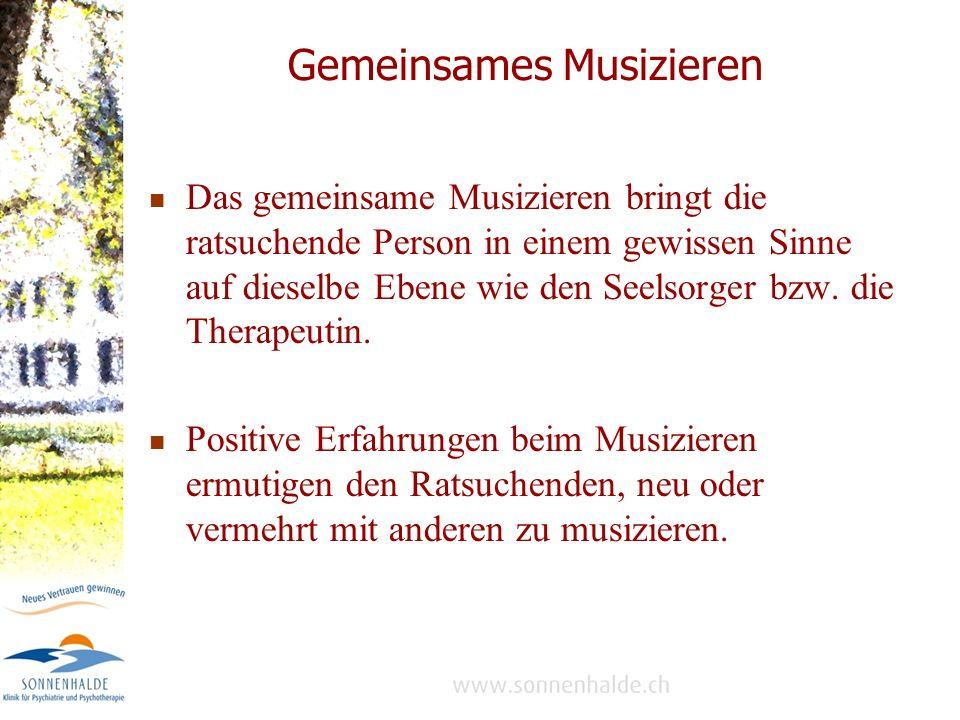 Gemeinsames Musizieren Das gemeinsame Musizieren bringt die ratsuchende Person in einem gewissen Sinne auf dieselbe Ebene wie den Seelsorger bzw.
