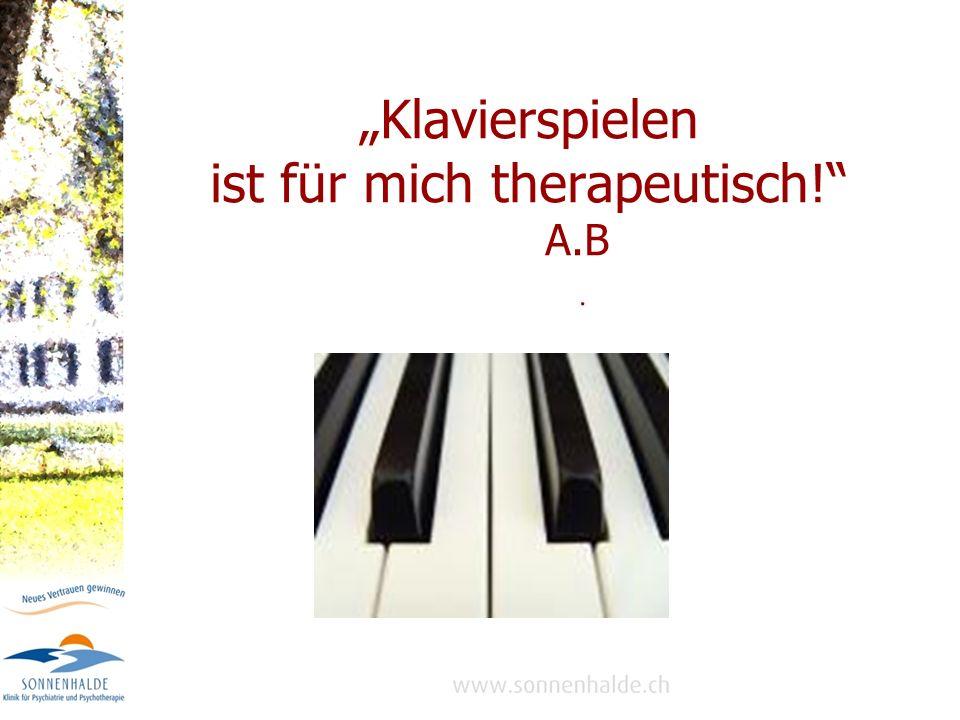 Klavierspielen ist für mich therapeutisch! A.B.