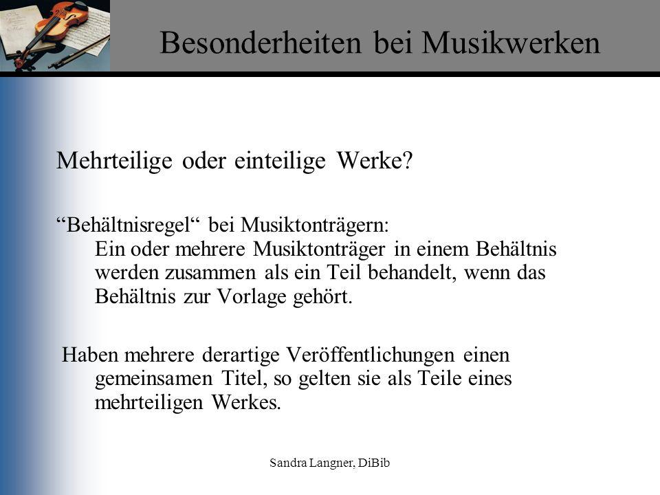 Sandra Langner, DiBib Besonderheiten bei Musikwerken Mehrteilige oder einteilige Werke? Behältnisregel bei Musiktonträgern: Ein oder mehrere Musiktont