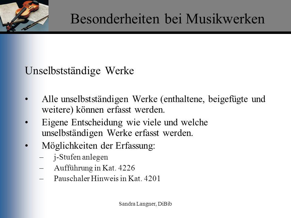 Sandra Langner, DiBib Besonderheiten bei Musikwerken Unselbstständige Werke Alle unselbstständigen Werke (enthaltene, beigefügte und weitere) können e