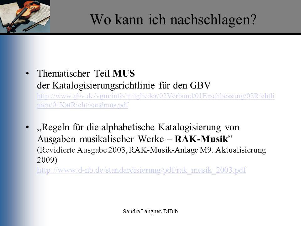 Sandra Langner, DiBib Wo kann ich nachschlagen? Thematischer Teil MUS der Katalogisierungsrichtlinie für den GBV http://www.gbv.de/vgm/info/mitglieder