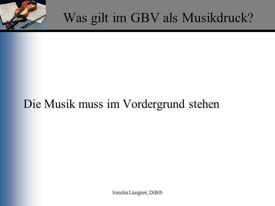 Sandra Langner, DiBib Was gilt im GBV als Musikdruck? Die Musik muss im Vordergrund stehen