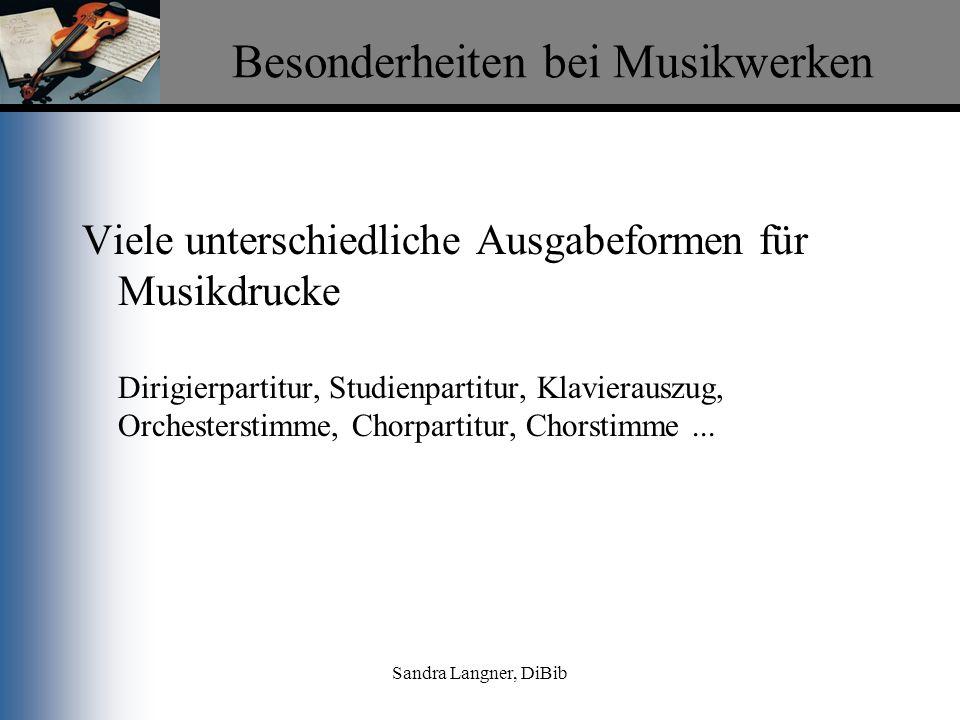Sandra Langner, DiBib Besonderheiten bei Musikwerken Viele unterschiedliche Ausgabeformen für Musikdrucke Dirigierpartitur, Studienpartitur, Klavierau