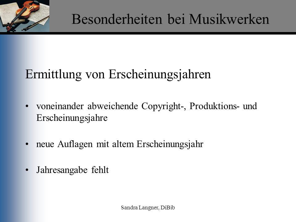 Sandra Langner, DiBib Besonderheiten bei Musikwerken Ermittlung von Erscheinungsjahren voneinander abweichende Copyright-, Produktions- und Erscheinun