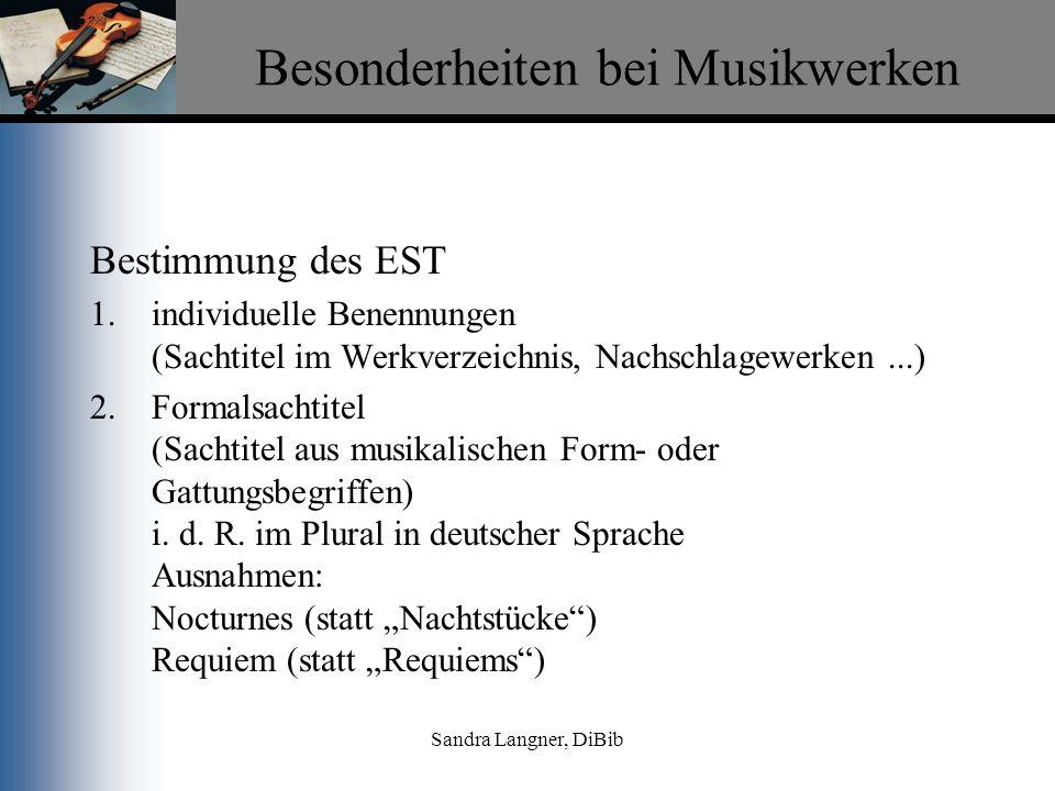 Sandra Langner, DiBib Besonderheiten bei Musikwerken Bestimmung des EST Diese Angaben können ergänzt werden durch: 1.Ordnungshilfen (für einzelne Teile des Werkes) z.