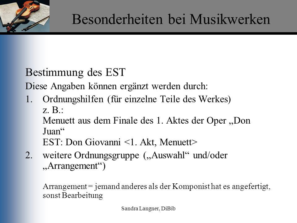 Sandra Langner, DiBib Besonderheiten bei Musikwerken Bestimmung des EST Erweiterung des Formalsachtitels 1.Besetzungsangaben (bis zu 6 Instr.) z.