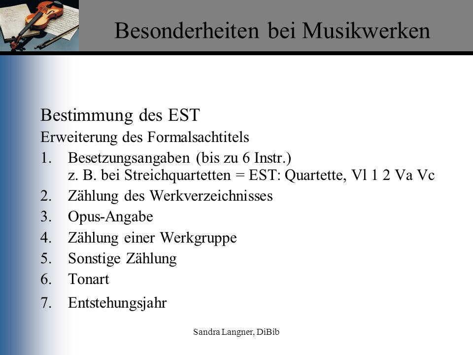 Sandra Langner, DiBib Besonderheiten bei Musikwerken Bestimmung des EST Erweiterung des Formalsachtitels 1.Besetzungsangaben (bis zu 6 Instr.) z. B. b