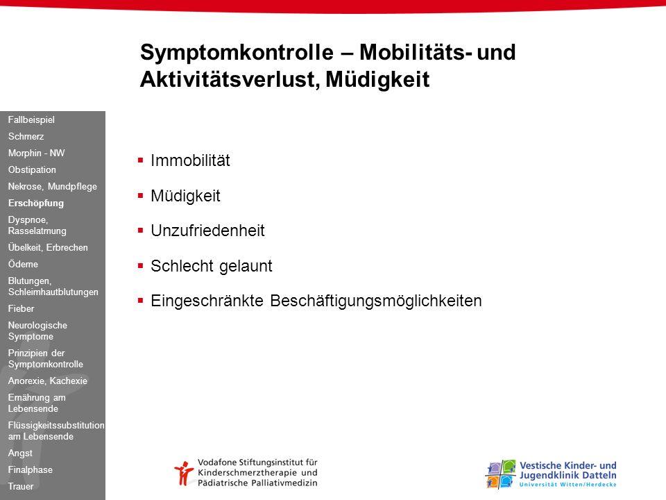 Immobilität Müdigkeit Unzufriedenheit Schlecht gelaunt Eingeschränkte Beschäftigungsmöglichkeiten Symptomkontrolle – Mobilitäts- und Aktivitätsverlust