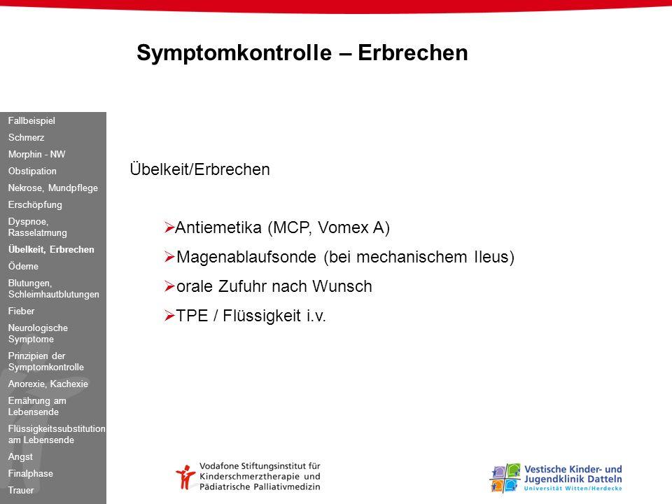 Übelkeit/Erbrechen Antiemetika (MCP, Vomex A) Magenablaufsonde (bei mechanischem Ileus) orale Zufuhr nach Wunsch TPE / Flüssigkeit i.v. Symptomkontrol