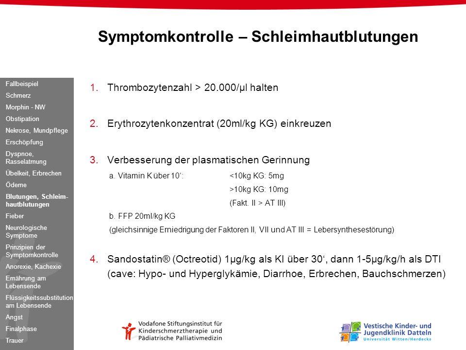 1.Thrombozytenzahl > 20.000/µl halten 2.Erythrozytenkonzentrat (20ml/kg KG) einkreuzen 3.Verbesserung der plasmatischen Gerinnung a. Vitamin K über 10