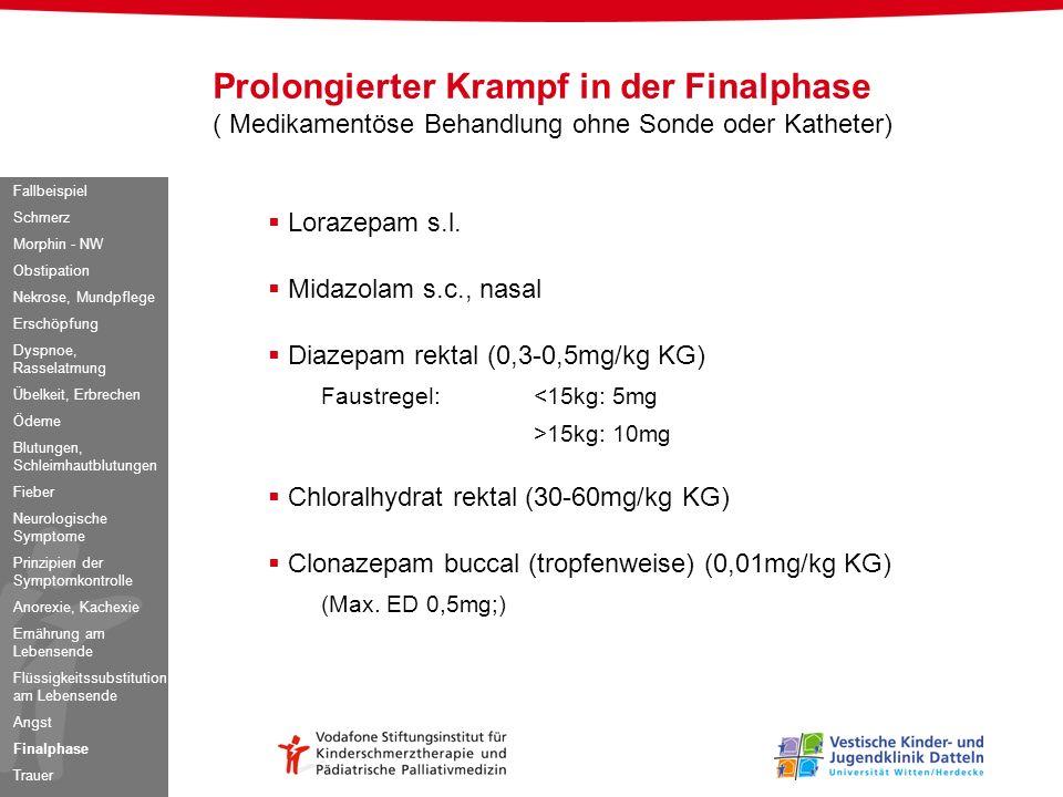 Lorazepam s.l. Midazolam s.c., nasal Diazepam rektal (0,3-0,5mg/kg KG) Faustregel: <15kg: 5mg >15kg: 10mg Chloralhydrat rektal (30-60mg/kg KG) Clonaze