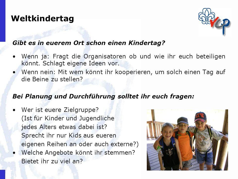 Weltkindertag Gibt es in euerem Ort schon einen Kindertag? Wenn ja: Fragt die Organisatoren ob und wie ihr euch beteiligen könnt. Schlagt eigene Ideen
