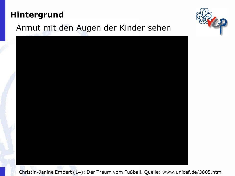 Hintergrund Armut mit den Augen der Kinder sehen Christin-Janine Embert (14): Der Traum vom Fußball. Quelle: www.unicef.de/3805.html