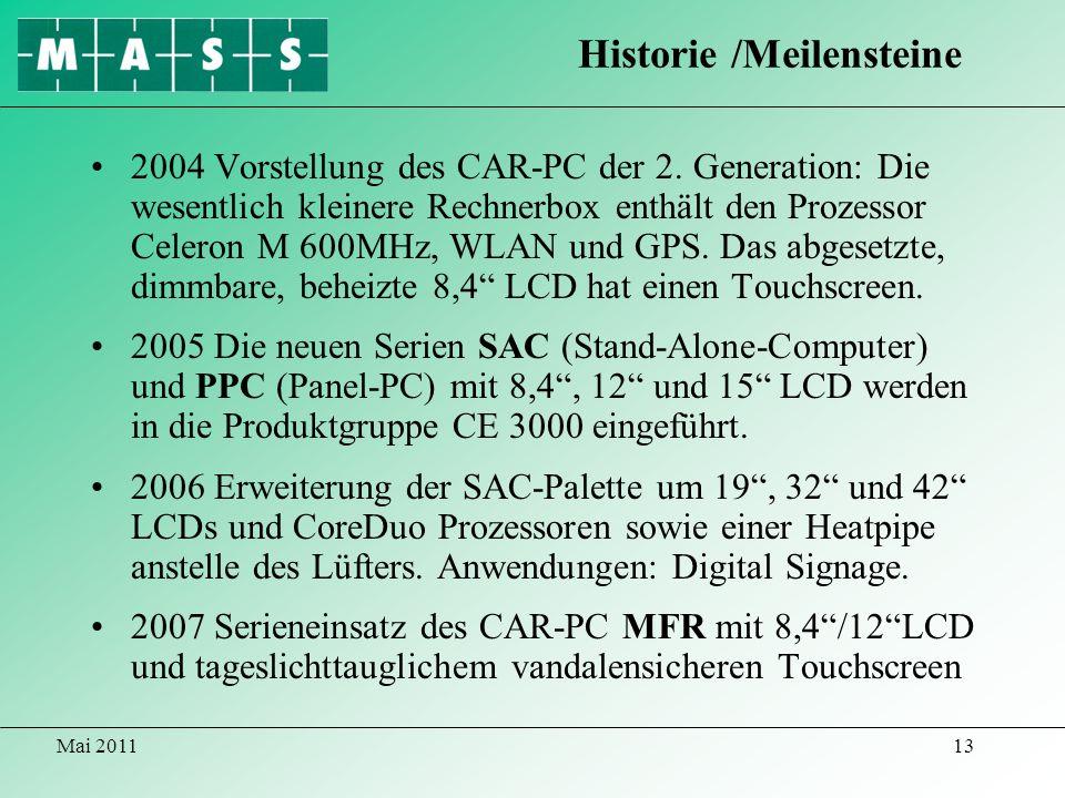 Mai 201113 2004 Vorstellung des CAR-PC der 2. Generation: Die wesentlich kleinere Rechnerbox enthält den Prozessor Celeron M 600MHz, WLAN und GPS. Das