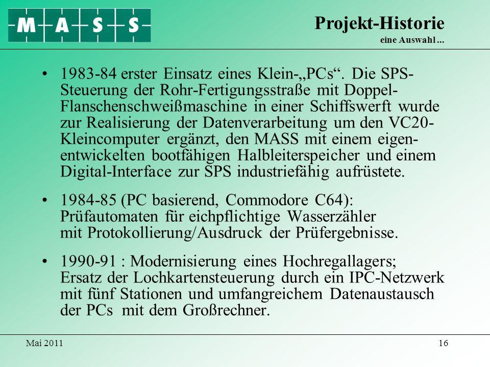 Mai 201116 1983-84 erster Einsatz eines Klein-PCs. Die SPS- Steuerung der Rohr-Fertigungsstraße mit Doppel- Flanschenschweißmaschine in einer Schiffsw