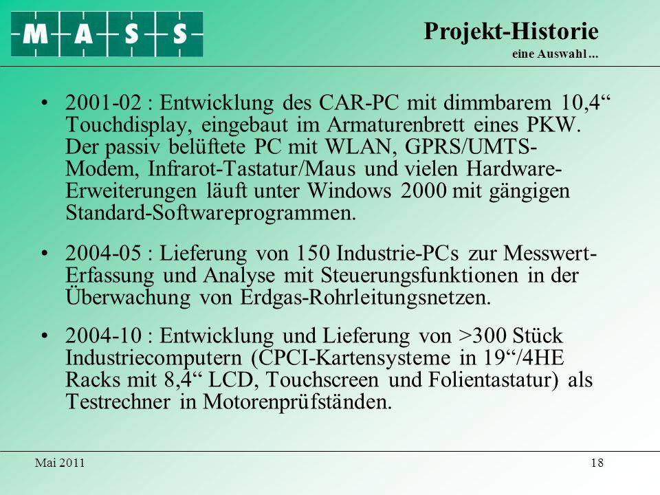 Mai 201118 2001-02 : Entwicklung des CAR-PC mit dimmbarem 10,4 Touchdisplay, eingebaut im Armaturenbrett eines PKW. Der passiv belüftete PC mit WLAN,