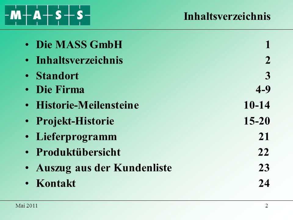 Mai 20112 Die MASS GmbH 1 Inhaltsverzeichnis 2 Standort 3 Die Firma 4-9 Historie-Meilensteine 10-14 Projekt-Historie 15-20 Lieferprogramm 21 Produktüb