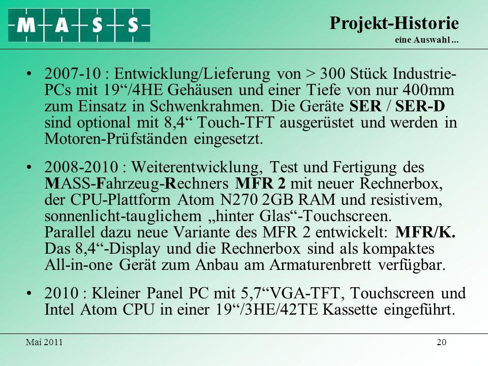 Mai 201120 2007-10 : Entwicklung/Lieferung von > 300 Stück Industrie- PCs mit 19/4HE Gehäusen und einer Tiefe von nur 400mm zum Einsatz in Schwenkrahm