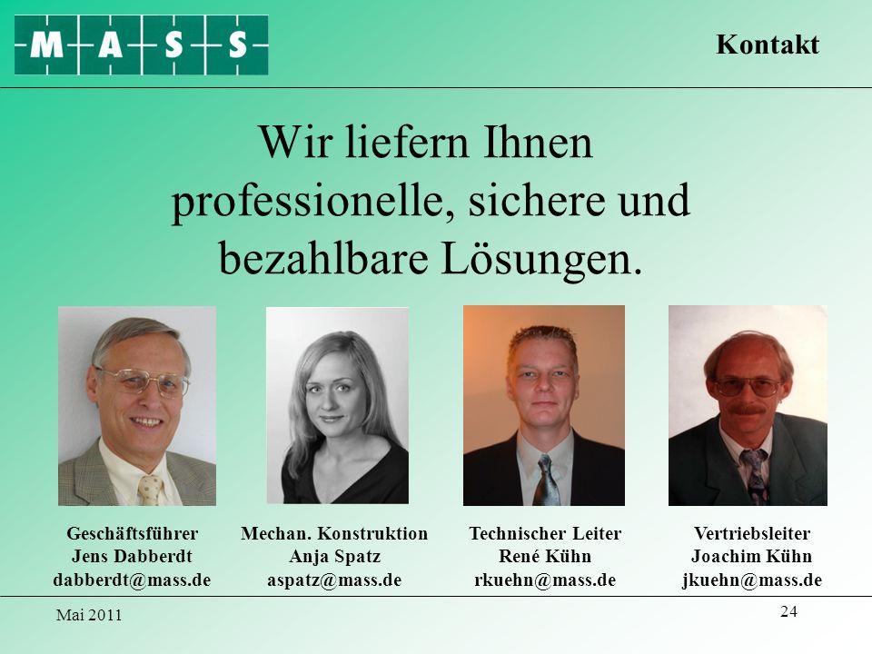 Mai 2011 24 Wir liefern Ihnen professionelle, sichere und bezahlbare Lösungen. Geschäftsführer Jens Dabberdt dabberdt@mass.de Mechan. Konstruktion Anj