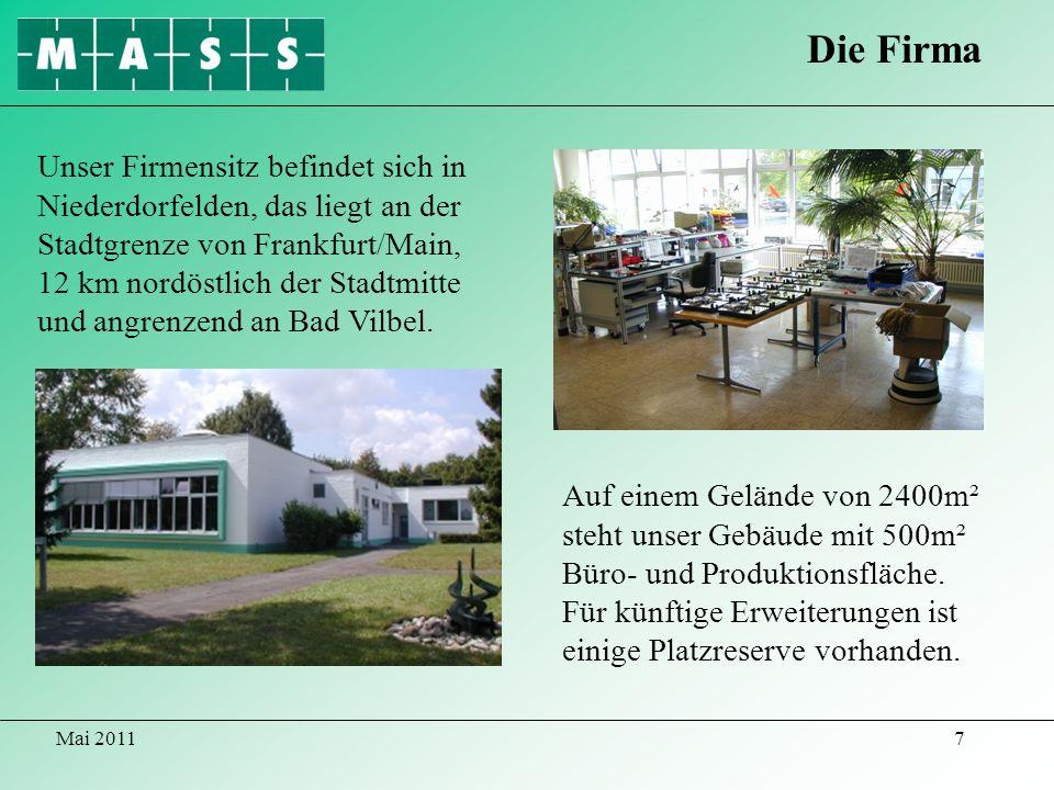 Mai 20117 Die Firma Auf einem Gelände von 2400m² steht unser Gebäude mit 500m² Büro- und Produktionsfläche. Für künftige Erweiterungen ist einige Plat