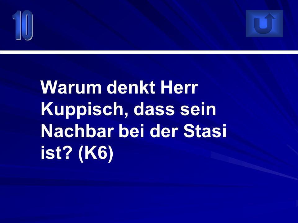 Warum denkt Herr Kuppisch, dass sein Nachbar bei der Stasi ist? (K6)