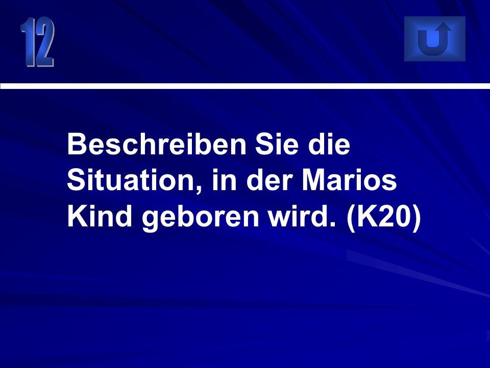 Beschreiben Sie die Situation, in der Marios Kind geboren wird. (K20)