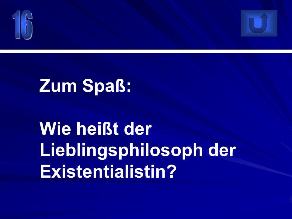 Zum Spaß: Wie heißt der Lieblingsphilosoph der Existentialistin?