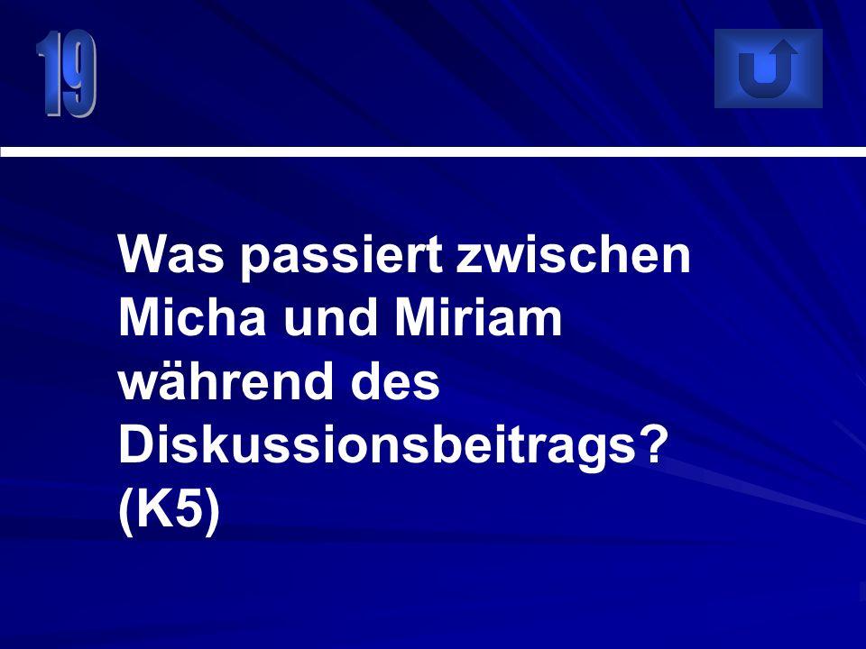 Was passiert zwischen Micha und Miriam während des Diskussionsbeitrags? (K5)