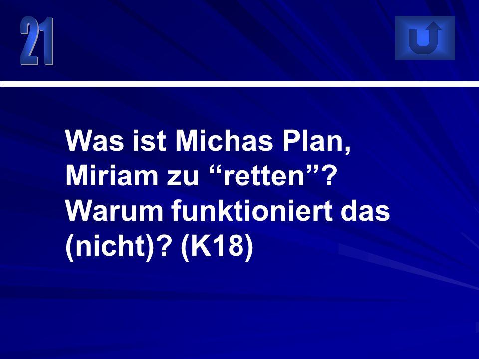 Was ist Michas Plan, Miriam zu retten? Warum funktioniert das (nicht)? (K18)