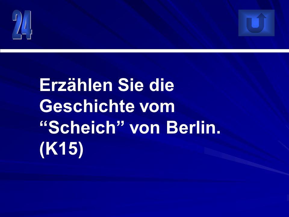 Erzählen Sie die Geschichte vom Scheich von Berlin. (K15)