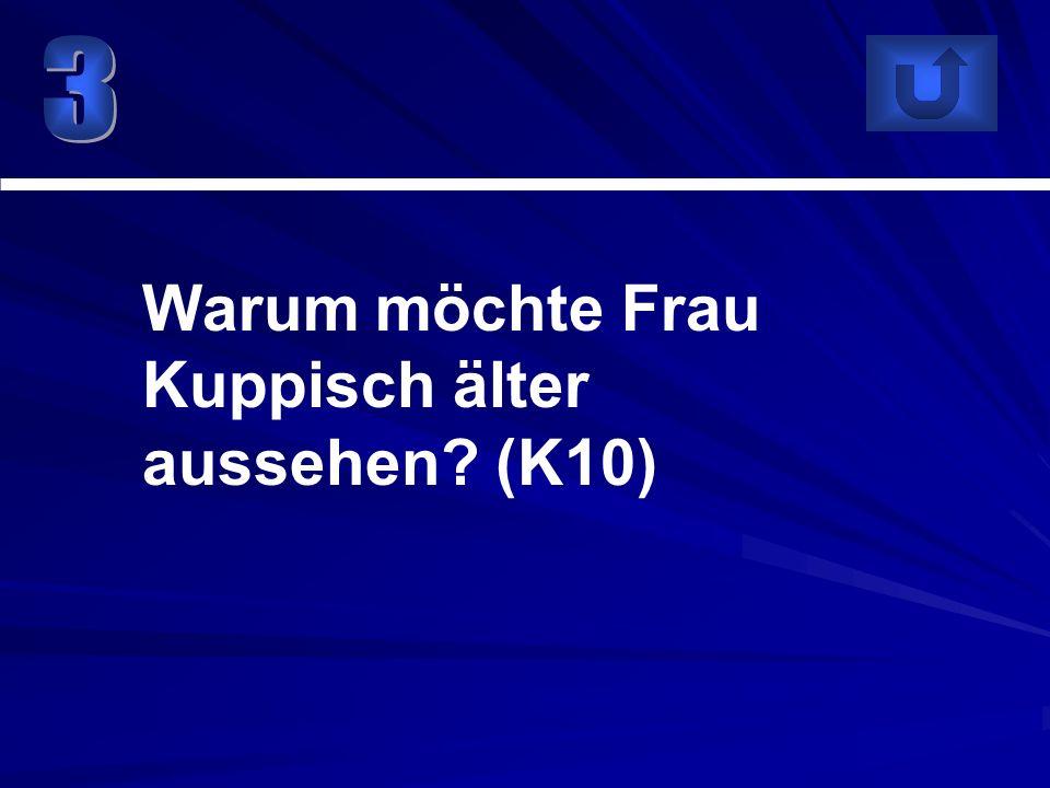 Warum möchte Frau Kuppisch älter aussehen? (K10)