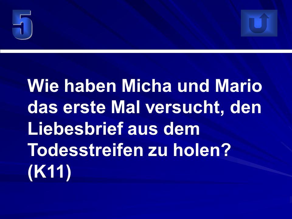 Wie haben Micha und Mario das erste Mal versucht, den Liebesbrief aus dem Todesstreifen zu holen? (K11)