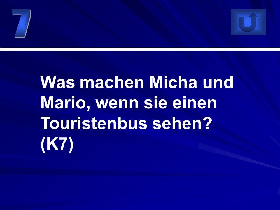 Was machen Micha und Mario, wenn sie einen Touristenbus sehen? (K7)