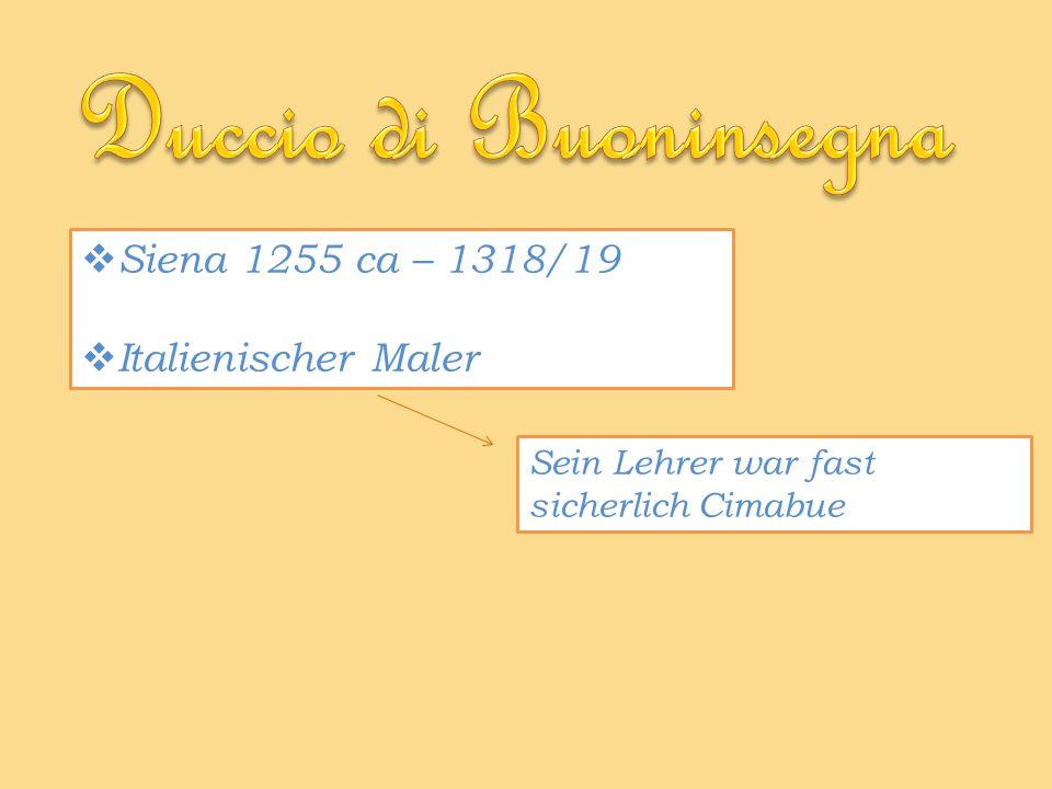 Siena 1255 ca – 1318/19 Italienischer Maler Sein Lehrer war fast sicherlich Cimabue
