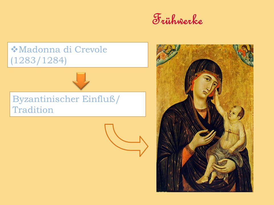 Frühwerke Madonna di Crevole (1283/1284) Byzantinischer Einfluß/ Tradition